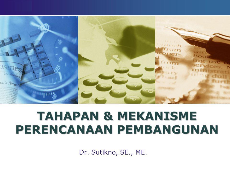 LOGO TAHAPAN & MEKANISME PERENCANAAN PEMBANGUNAN Dr. Sutikno, SE., ME.