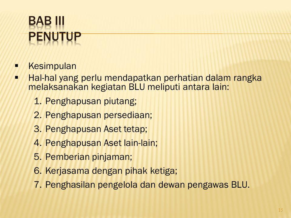 15  Kesimpulan  Hal-hal yang perlu mendapatkan perhatian dalam rangka melaksanakan kegiatan BLU meliputi antara lain: 1. Penghapusan piutang; 2. Pen