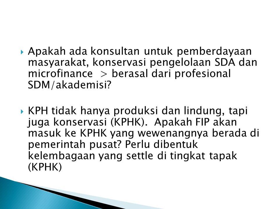  Apakah ada konsultan untuk pemberdayaan masyarakat, konservasi pengelolaan SDA dan microfinance > berasal dari profesional SDM/akademisi?  KPH tida