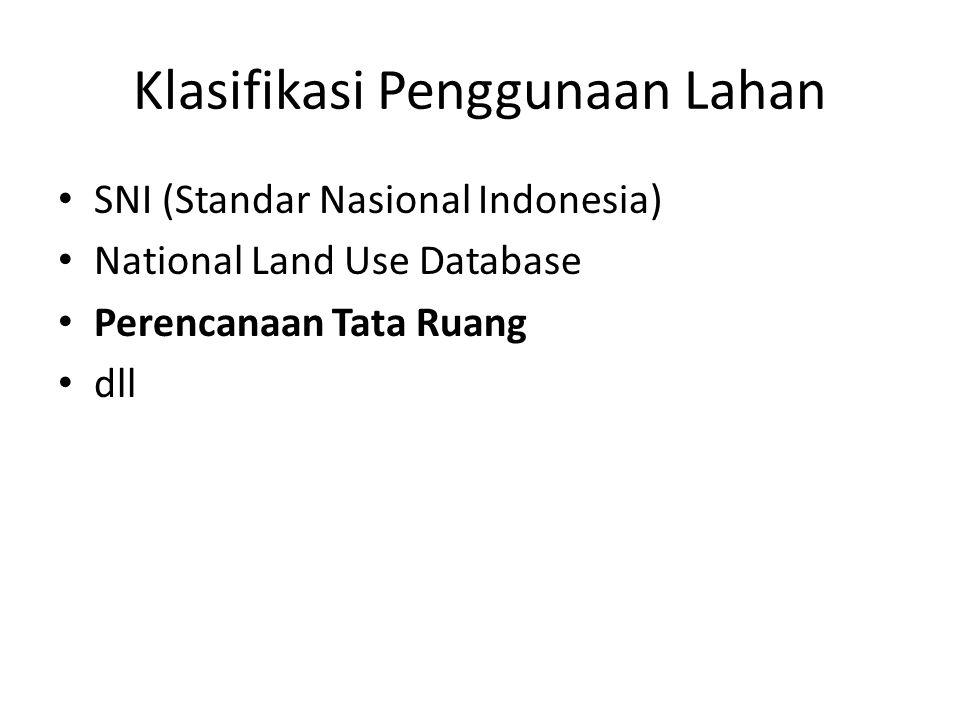 Klasifikasi Penggunaan Lahan SNI (Standar Nasional Indonesia) National Land Use Database Perencanaan Tata Ruang dll