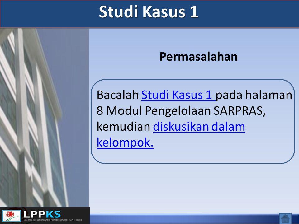 Permasalahan Bacalah Studi Kasus 1 pada halaman 8 Modul Pengelolaan SARPRAS, kemudian diskusikan dalam kelompok.Studi Kasus 1 diskusikan dalam kelompok.