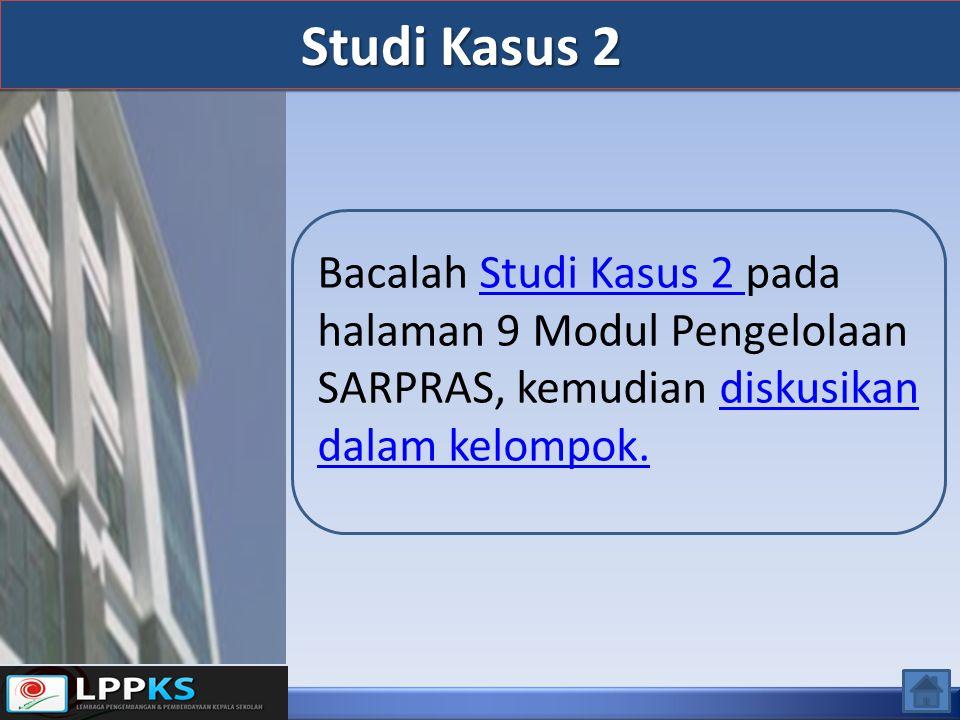 Studi Kasus 2 Bacalah Studi Kasus 2 pada halaman 9 Modul Pengelolaan SARPRAS, kemudian diskusikan dalam kelompok.Studi Kasus 2 diskusikan dalam kelompok.