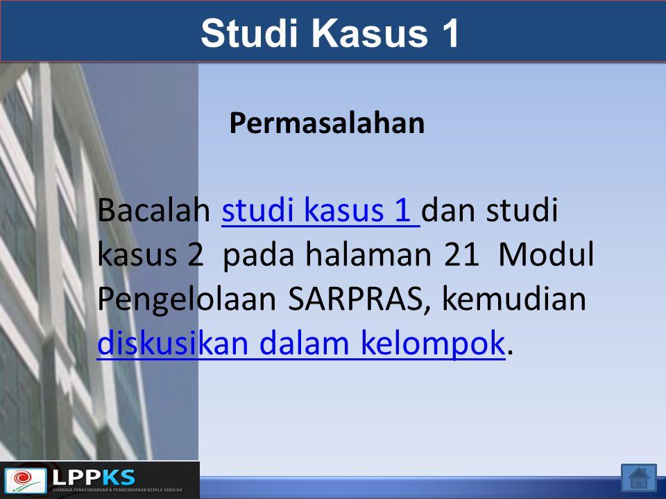 Permasalahan Studi Kasus 1 Bacalah studi kasus 1 dan studi kasus 2 pada halaman 21 Modul Pengelolaan SARPRAS, kemudian diskusikan dalam kelompok.studi