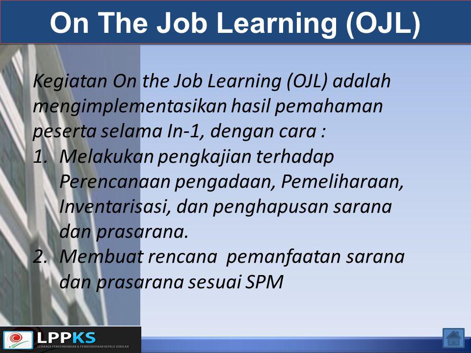 On The Job Learning (OJL) Kegiatan On the Job Learning (OJL) adalah mengimplementasikan hasil pemahaman peserta selama In-1, dengan cara : 1.Melakukan pengkajian terhadap Perencanaan pengadaan, Pemeliharaan, Inventarisasi, dan penghapusan sarana dan prasarana.