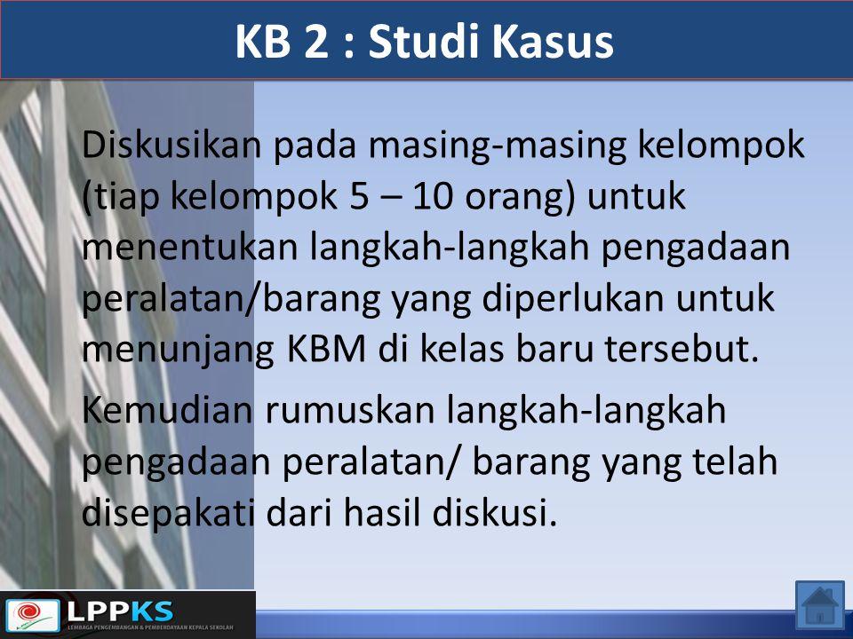 Diskusikan pada masing-masing kelompok (tiap kelompok 5 – 10 orang) untuk menentukan langkah-langkah pengadaan peralatan/barang yang diperlukan untuk menunjang KBM di kelas baru tersebut.