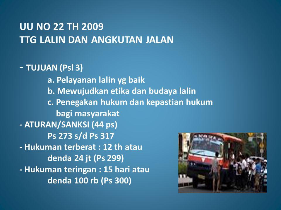 UU NO 22 TH 2009 TTG LALIN DAN ANGKUTAN JALAN - TUJUAN (Psl 3) a. Pelayanan lalin yg baik b. Mewujudkan etika dan budaya lalin c. Penegakan hukum dan