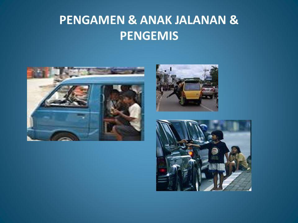PENGAMEN & ANAK JALANAN & PENGEMIS
