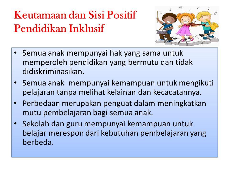 Keutamaan dan Sisi Positif Pendidikan Inklusif Semua anak mempunyai hak yang sama untuk memperoleh pendidikan yang bermutu dan tidak didiskriminasikan.