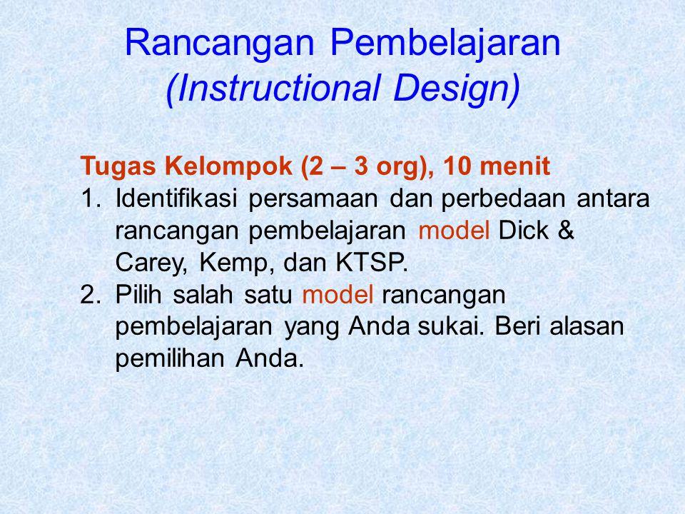Rancangan Pembelajaran (Instructional Design) Tugas Kelompok (2 – 3 org), 10 menit 1.Identifikasi persamaan dan perbedaan antara rancangan pembelajara