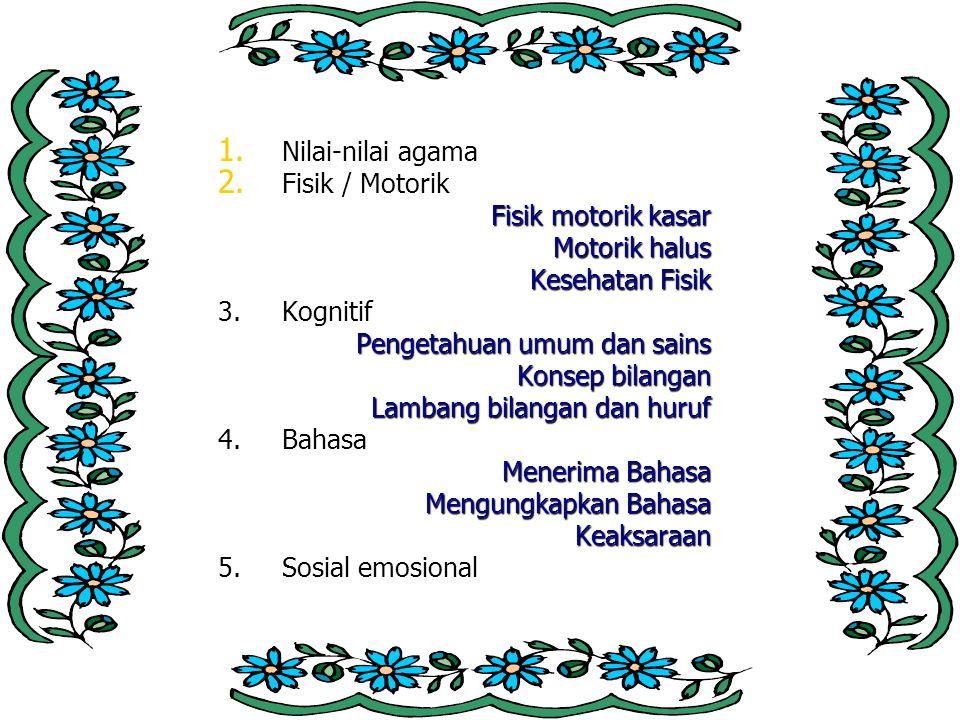 1.Nilai-nilai agama 2. Fisik / Motorik Fisik motorik kasar Motorik halus Kesehatan Fisik 3.