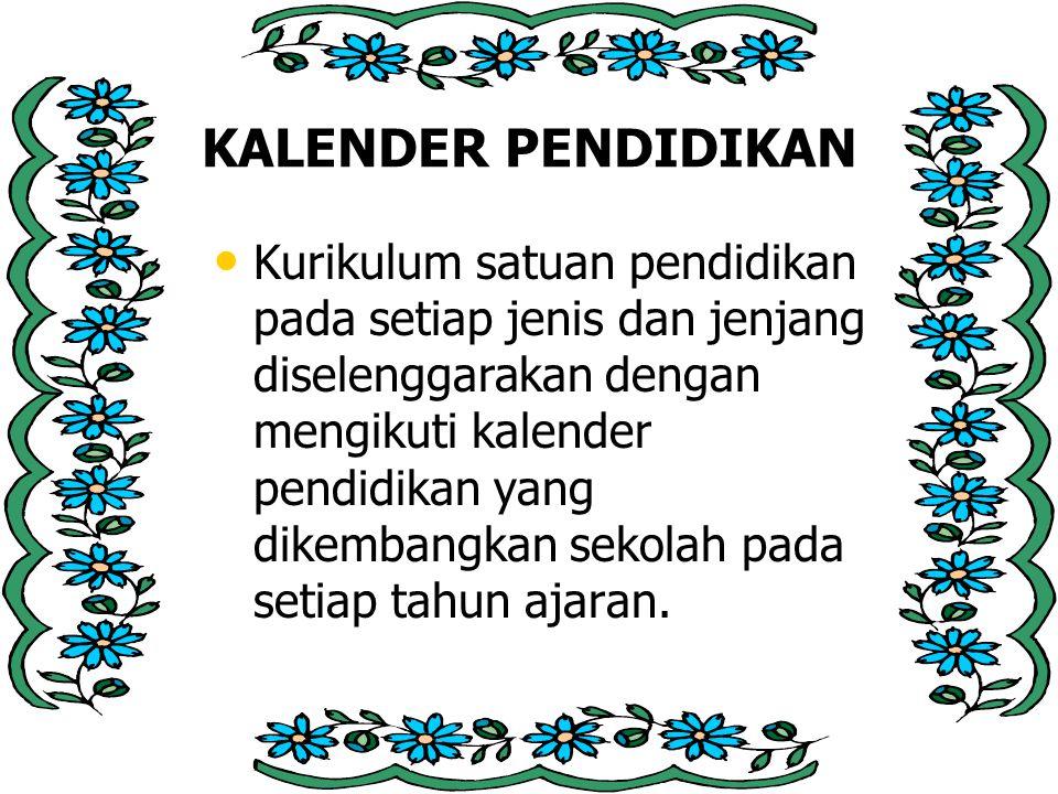 KALENDER PENDIDIKAN Kurikulum satuan pendidikan pada setiap jenis dan jenjang diselenggarakan dengan mengikuti kalender pendidikan yang dikembangkan sekolah pada setiap tahun ajaran.