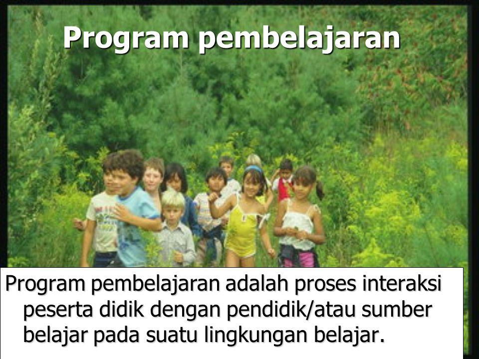 Program pembelajaran Program pembelajaran adalah proses interaksi peserta didik dengan pendidik/atau sumber belajar pada suatu lingkungan belajar.