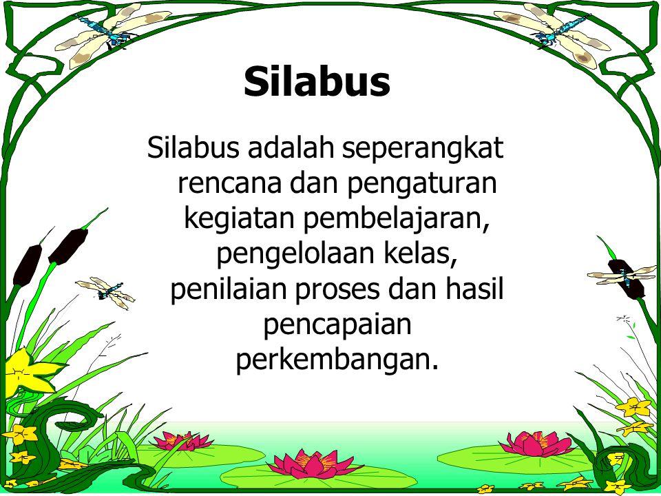 Silabus Silabus adalah seperangkat rencana dan pengaturan kegiatan pembelajaran, pengelolaan kelas, penilaian proses dan hasil pencapaian perkembangan.