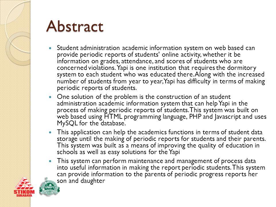 Latar Belakang Sistem informasi administrasi akademik siswa berbasis web adalah suatu sistem yang dapat memberikan informasi laporan periodik keaktifan siswa secara online, baik berupa informasi nilai, absensi, dan skor pelanggaran dari siswa yang bersangkutan.