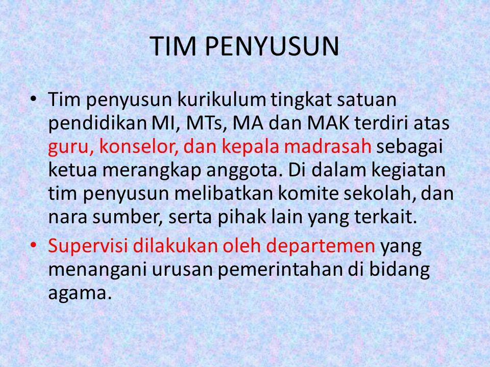 TIM PENYUSUN Tim penyusun kurikulum tingkat satuan pendidikan MI, MTs, MA dan MAK terdiri atas guru, konselor, dan kepala madrasah sebagai ketua merangkap anggota.