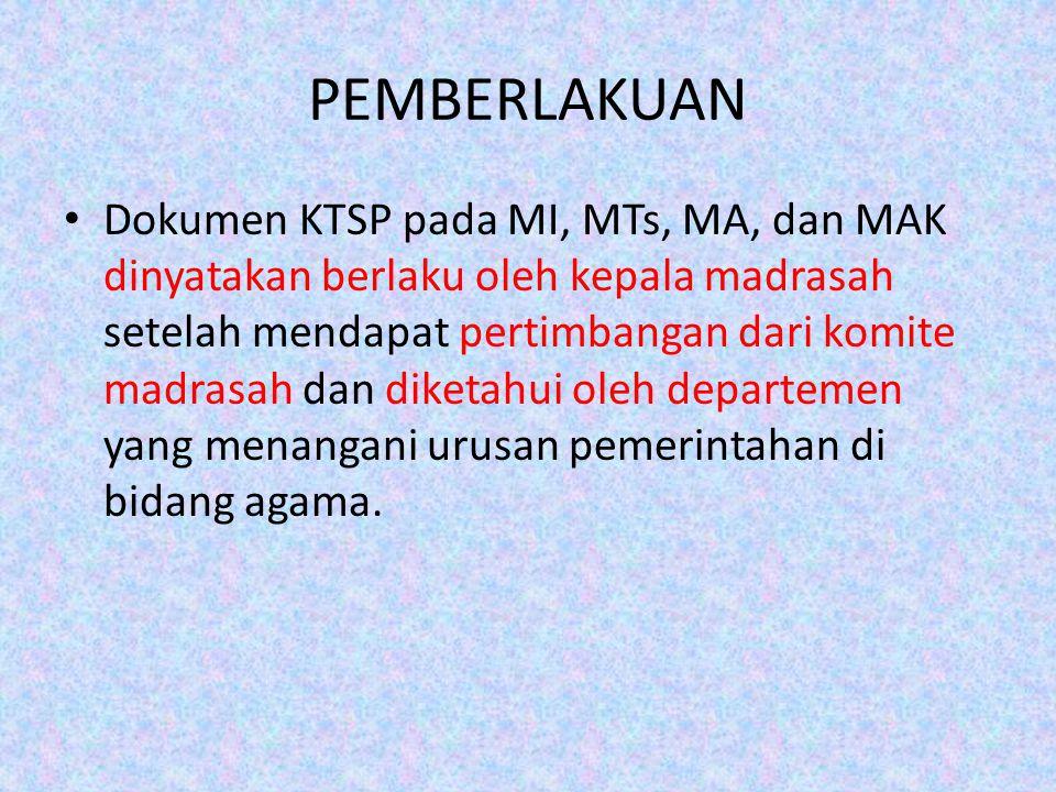 PEMBERLAKUAN Dokumen KTSP pada MI, MTs, MA, dan MAK dinyatakan berlaku oleh kepala madrasah setelah mendapat pertimbangan dari komite madrasah dan diketahui oleh departemen yang menangani urusan pemerintahan di bidang agama.