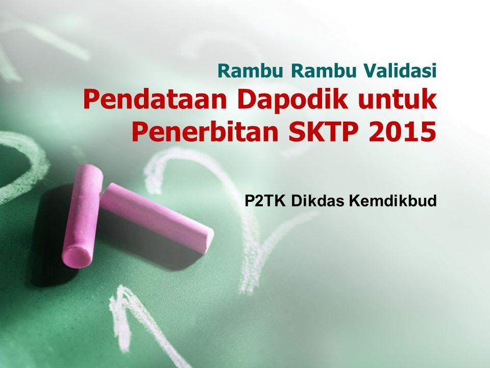 Rambu Rambu Validasi Pendataan Dapodik untuk Penerbitan SKTP 2015 P2TK Dikdas Kemdikbud