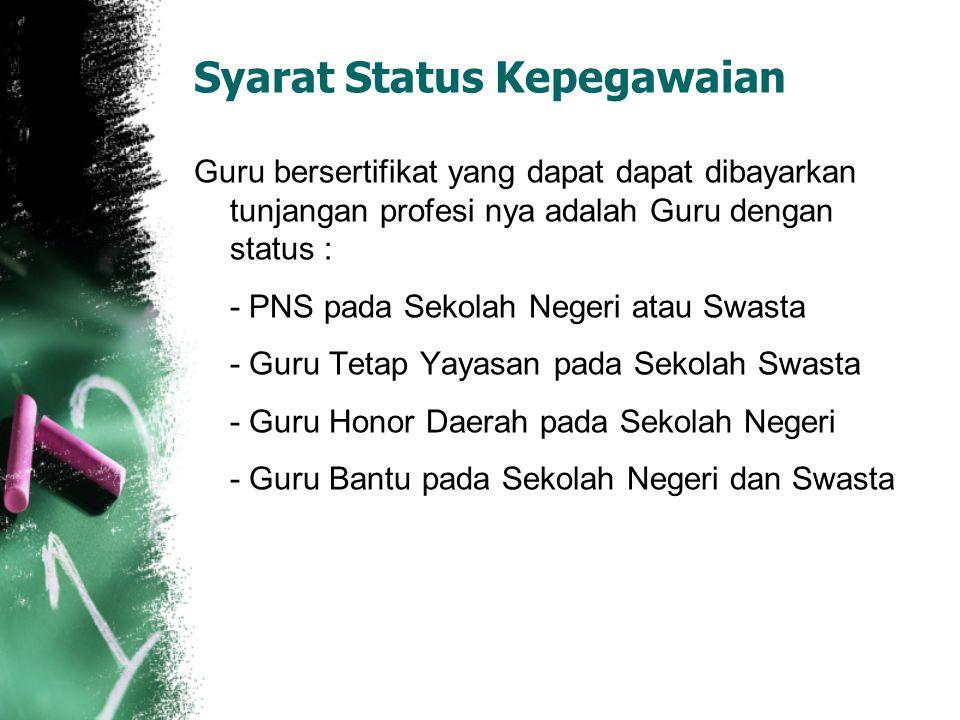 Syarat Status Kepegawaian Guru bersertifikat yang dapat dapat dibayarkan tunjangan profesi nya adalah Guru dengan status : - PNS pada Sekolah Negeri a