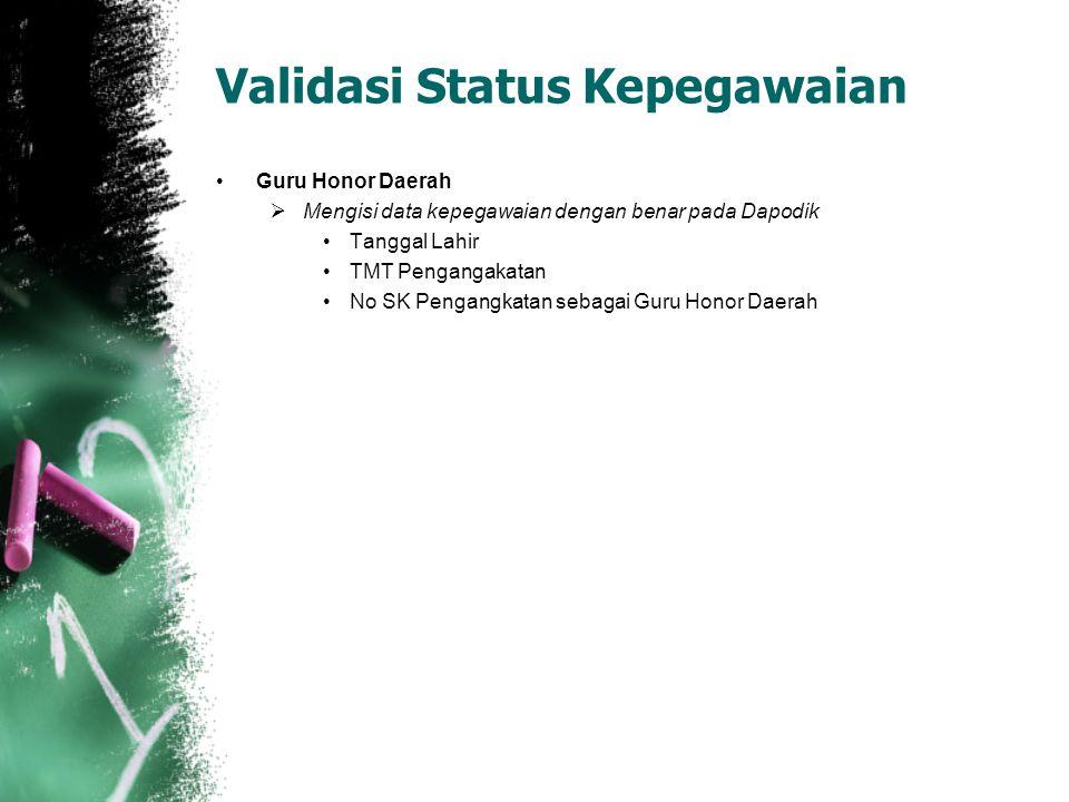 Validasi Status Kepegawaian Guru Honor Daerah  Mengisi data kepegawaian dengan benar pada Dapodik Tanggal Lahir TMT Pengangakatan No SK Pengangkatan