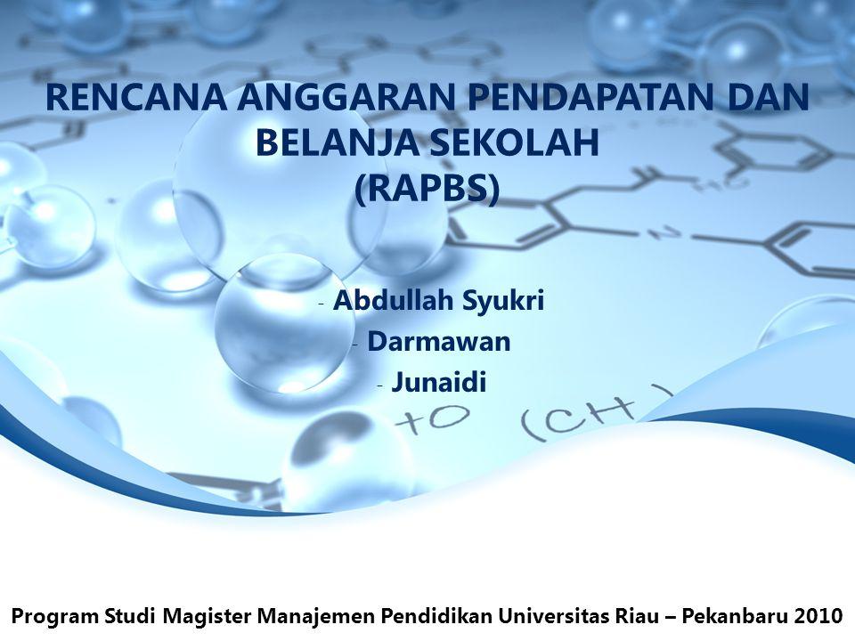 RENCANA ANGGARAN PENDAPATAN DAN BELANJA SEKOLAH (RAPBS) - Abdullah Syukri - Darmawan - Junaidi Program Studi Magister Manajemen Pendidikan Universitas Riau – Pekanbaru 2010