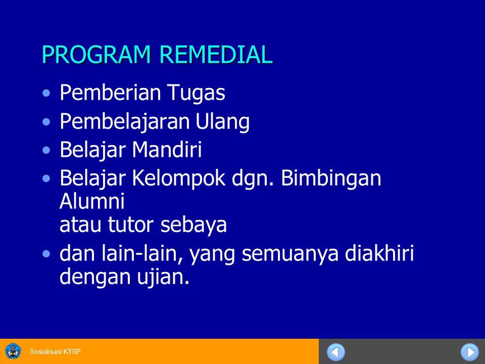Sosialisasi KTSP PROGRAM REMEDIAL Pemberian Tugas Pembelajaran Ulang Belajar Mandiri Belajar Kelompok dgn. Bimbingan Alumni atau tutor sebaya dan lain