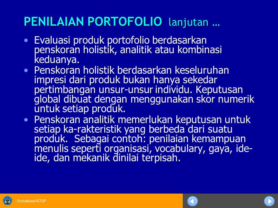 Sosialisasi KTSP PENILAIAN PORTOFOLIO lanjutan … Evaluasi produk portofolio berdasarkan penskoran holistik, analitik atau kombinasi keduanya. Penskora
