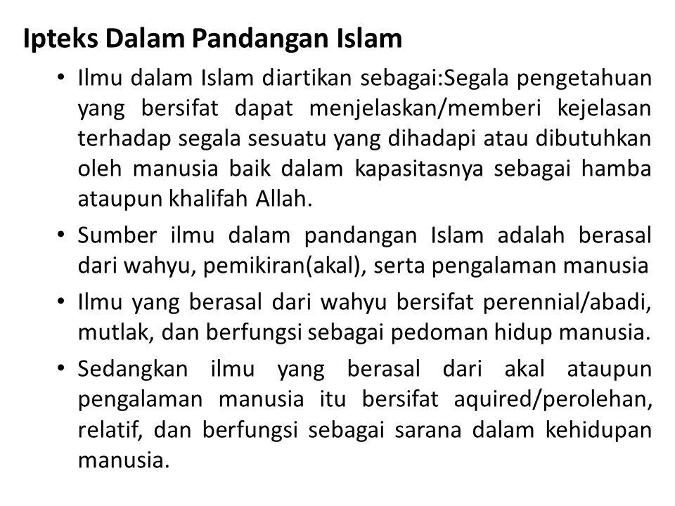 Ipteks Dalam Pandangan Islam Ilmu dalam Islam diartikan sebagai:Segala pengetahuan yang bersifat dapat menjelaskan/memberi kejelasan terhadap segala s