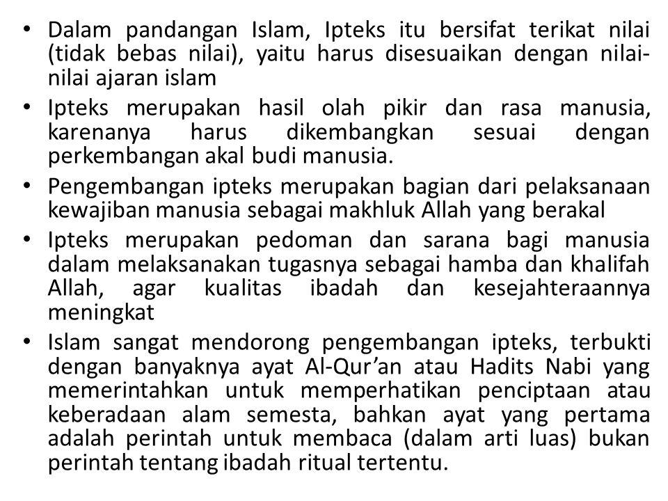 Dalam pandangan Islam, Ipteks itu bersifat terikat nilai (tidak bebas nilai), yaitu harus disesuaikan dengan nilai- nilai ajaran islam Ipteks merupaka