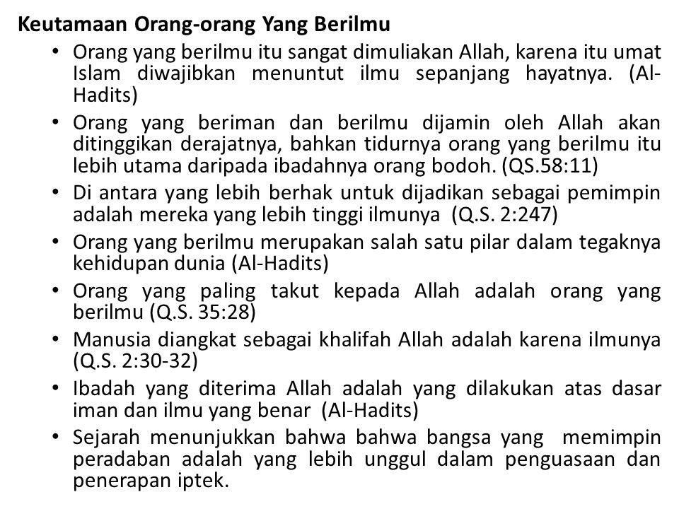Keutamaan Orang-orang Yang Berilmu Orang yang berilmu itu sangat dimuliakan Allah, karena itu umat Islam diwajibkan menuntut ilmu sepanjang hayatnya.