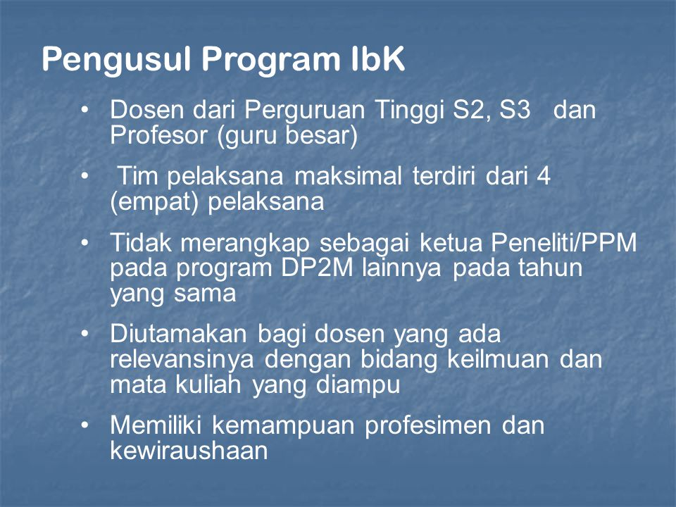 Pengusul Program IbK Dosen dari Perguruan Tinggi S2, S3 dan Profesor (guru besar) Tim pelaksana maksimal terdiri dari 4 (empat) pelaksana Tidak merang