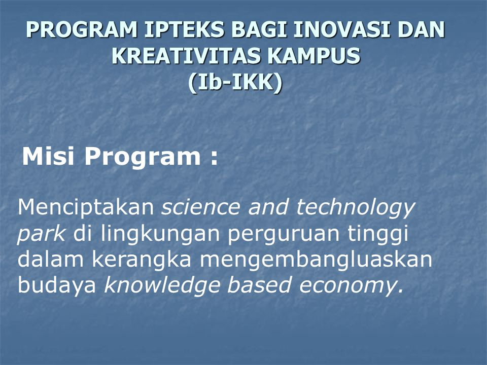 Misi Program : Menciptakan science and technology park di lingkungan perguruan tinggi dalam kerangka mengembangluaskan budaya knowledge based economy.