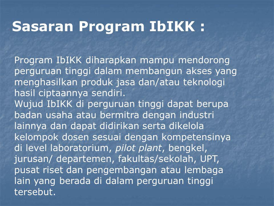 Sasaran Program IbIKK : Program IbIKK diharapkan mampu mendorong perguruan tinggi dalam membangun akses yang menghasilkan produk jasa dan/atau teknolo