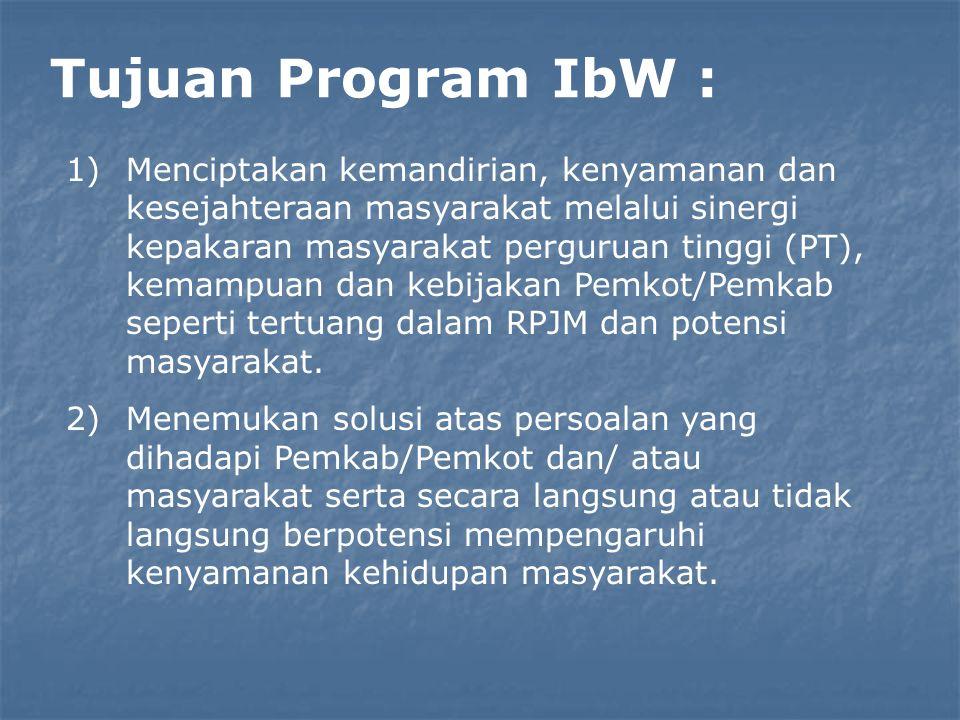 Tujuan Program IbW : 1)Menciptakan kemandirian, kenyamanan dan kesejahteraan masyarakat melalui sinergi kepakaran masyarakat perguruan tinggi (PT), k