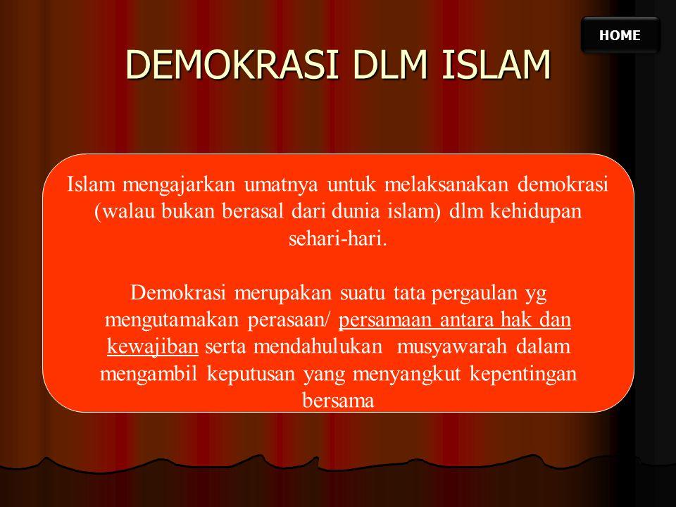 HOME DEMOKRASI DLM ISLAM Islam mengajarkan umatnya untuk melaksanakan demokrasi (walau bukan berasal dari dunia islam) dlm kehidupan sehari-hari.
