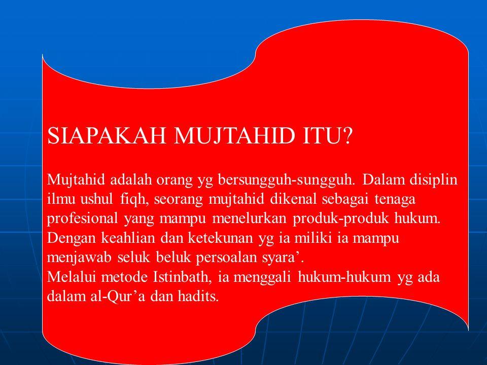 SIAPAKAH MUJTAHID ITU.Mujtahid adalah orang yg bersungguh-sungguh.