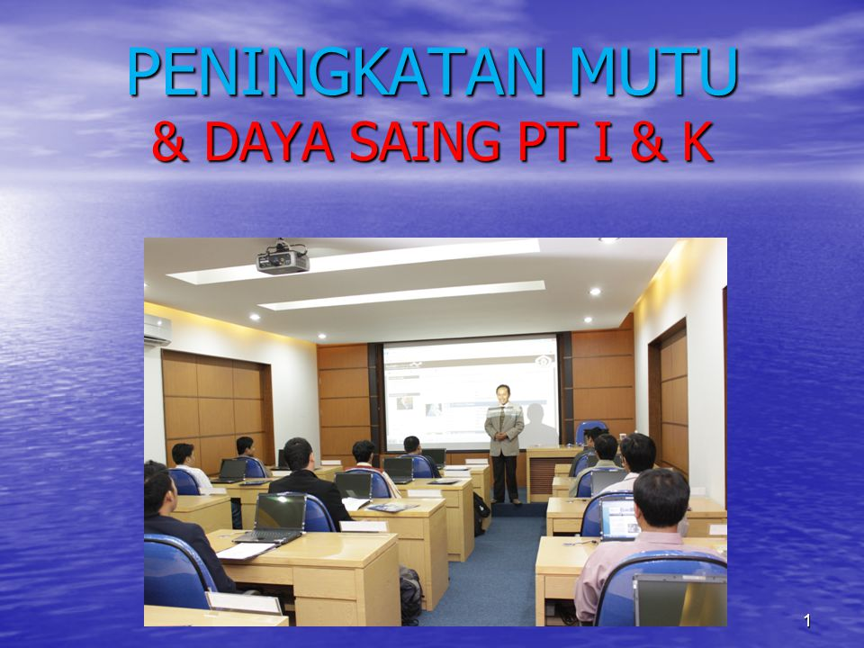 PENINGKATAN MUTU & DAYA SAING PT I & K 1