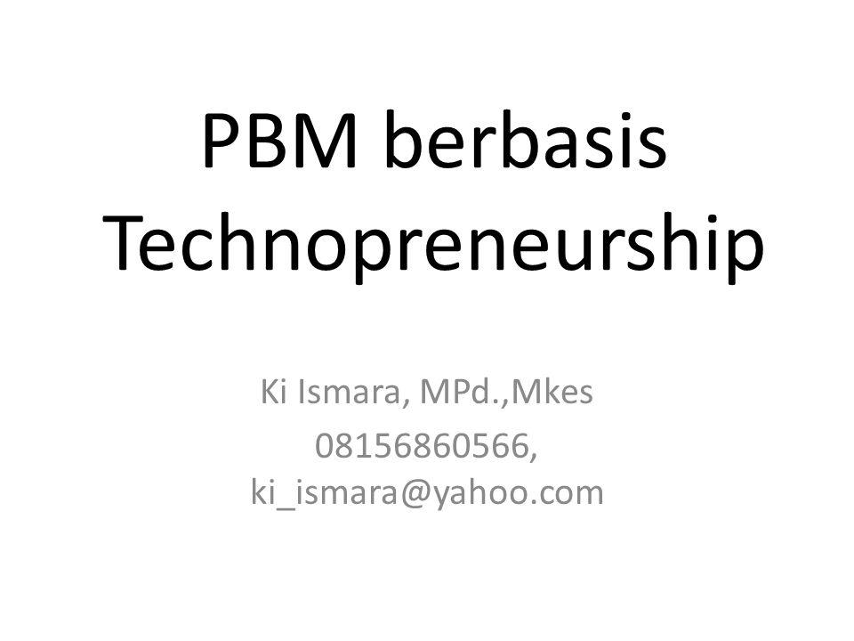 PBM berbasis Technopreneurship Ki Ismara, MPd.,Mkes 08156860566, ki_ismara@yahoo.com