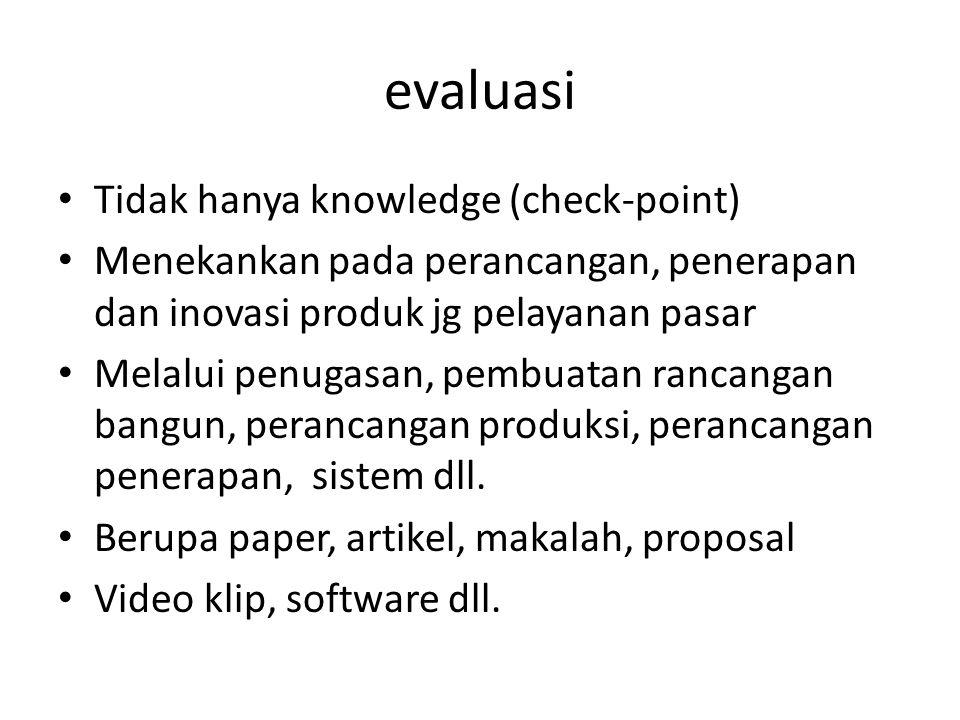 evaluasi Tidak hanya knowledge (check-point) Menekankan pada perancangan, penerapan dan inovasi produk jg pelayanan pasar Melalui penugasan, pembuatan