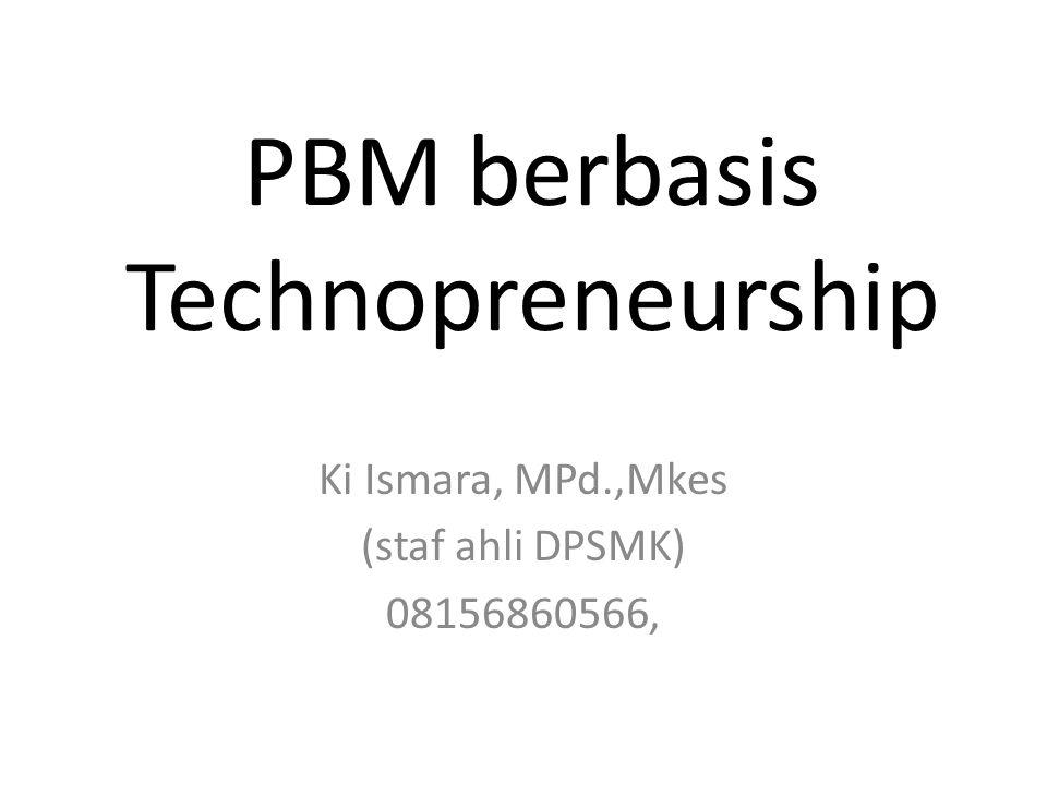 PBM berbasis Technopreneurship Ki Ismara, MPd.,Mkes (staf ahli DPSMK) 08156860566,
