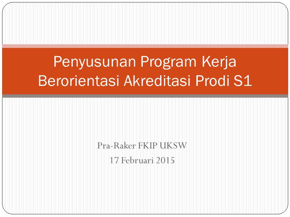 Pra-Raker FKIP UKSW 17 Februari 2015 Penyusunan Program Kerja Berorientasi Akreditasi Prodi S1