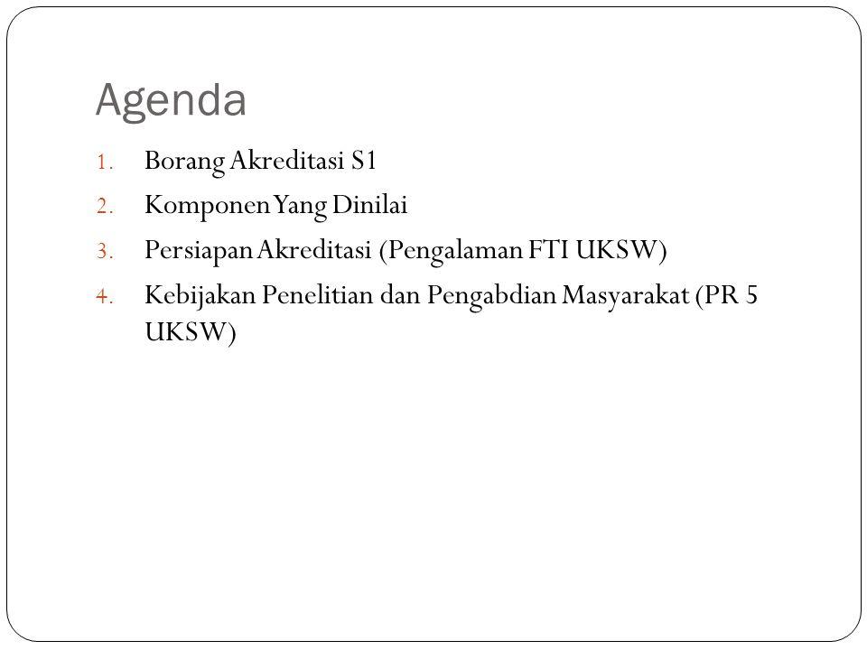 Agenda 1. Borang Akreditasi S1 2. Komponen Yang Dinilai 3. Persiapan Akreditasi (Pengalaman FTI UKSW) 4. Kebijakan Penelitian dan Pengabdian Masyaraka