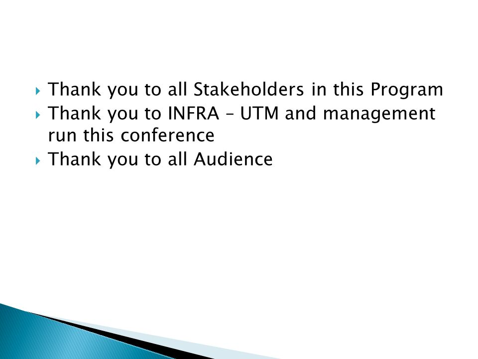  Thank you to all Stakeholders in this Program  Thank you to INFRA – UTM and management run this conference  Thank you to all Audience