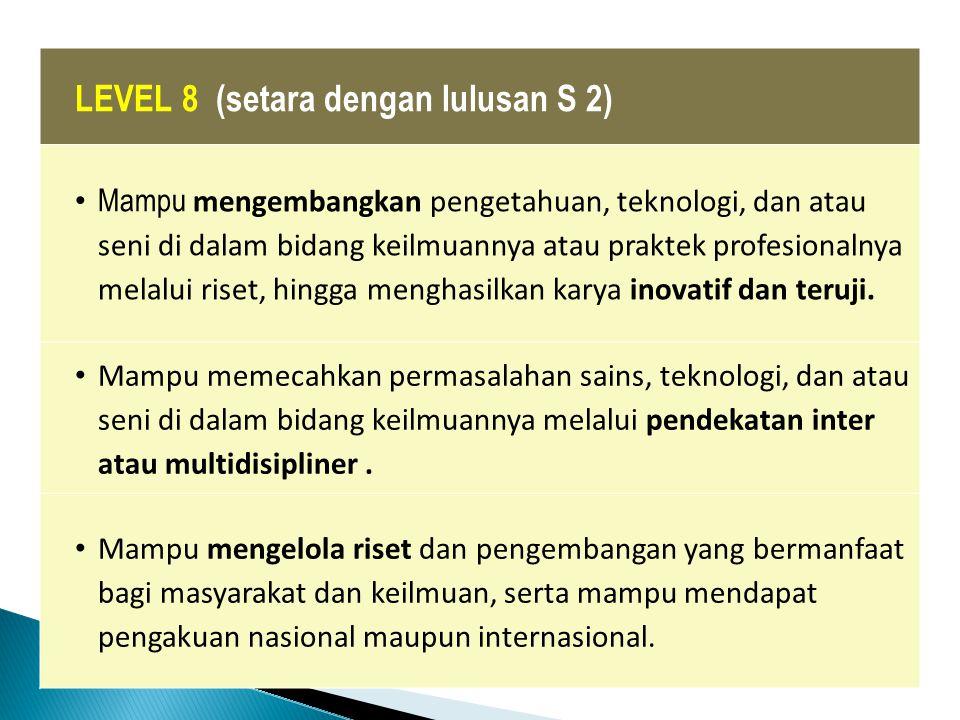 LEVEL 7 (setara dengan lulusan Pendidikan Profesi) Mampu merencanakan dan mengelola sumberdaya di bawah tanggung jawabnya, dan mengevaluasi secara kom