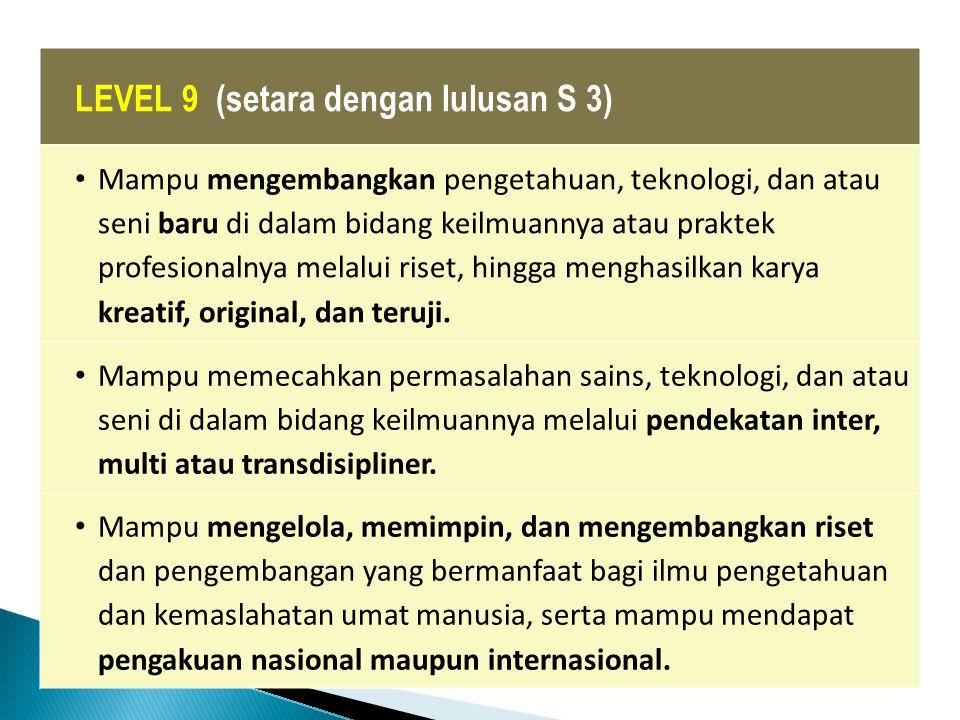 LEVEL 8 (setara dengan lulusan S 2) Mampu mengembangkan pengetahuan, teknologi, dan atau seni di dalam bidang keilmuannya atau praktek profesionalnya