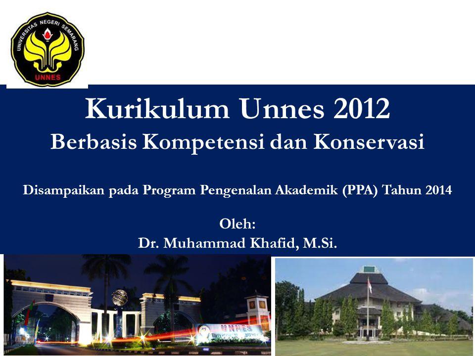 Kurikulum Unnes 2012 Berbasis Kompetensi dan Konservasi Disampaikan pada Program Pengenalan Akademik (PPA) Tahun 2014 Oleh: Dr. Muhammad Khafid, M.Si.