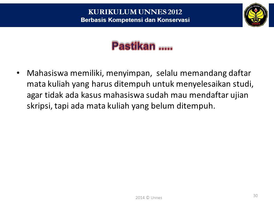 KURIKULUM UNNES 2012 Berbasis Kompetensi dan Konservasi 30 2014 © Unnes Mahasiswa memiliki, menyimpan, selalu memandang daftar mata kuliah yang harus