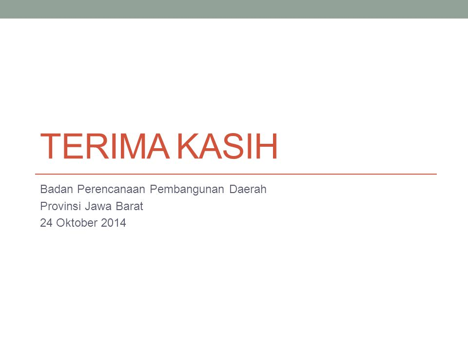 TERIMA KASIH Badan Perencanaan Pembangunan Daerah Provinsi Jawa Barat 24 Oktober 2014