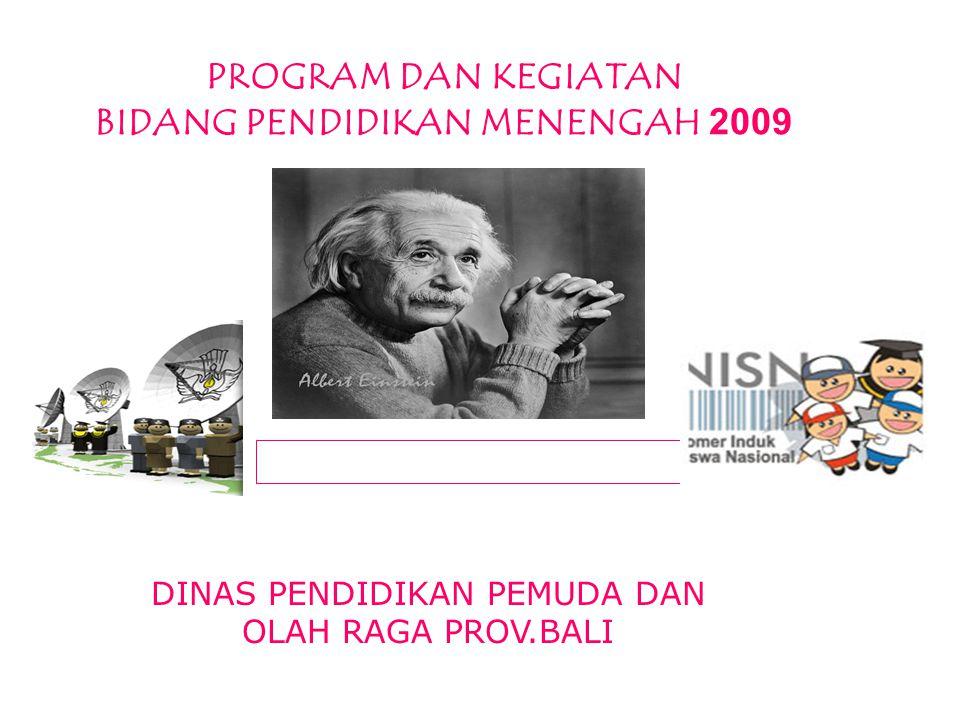 PROGRAM DAN KEGIATAN BIDANG PENDIDIKAN MENENGAH 2009 DINAS PENDIDIKAN PEMUDA DAN OLAH RAGA PROV.BALI