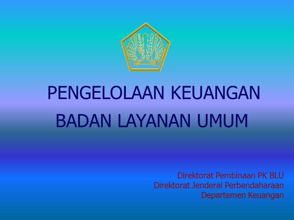 PENGELOLAAN KEUANGAN BADAN LAYANAN UMUM Direktorat Pembinaan PK BLU Direktorat Jenderal Perbendaharaan Departemen Keuangan