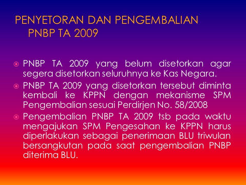  PNBP TA 2009 yang belum disetorkan agar segera disetorkan seluruhnya ke Kas Negara.
